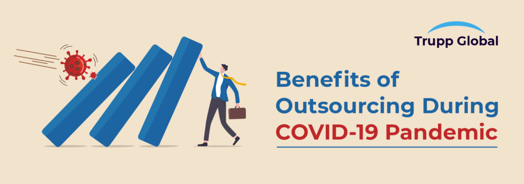 Benefits of Outsourcing During COVID-19 Pandemic
