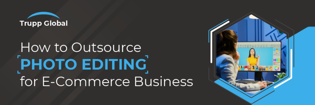 How to Outsource Photo Editing for E-Commerce Business