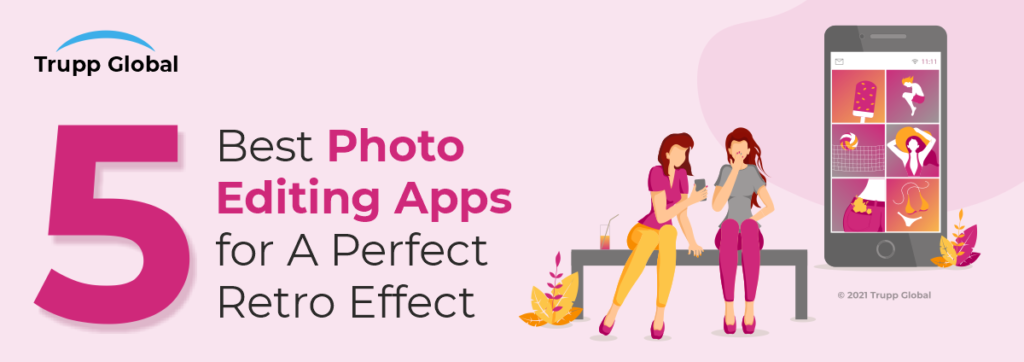 5 Best Photo Editing Apps for A Perfect Retro Effect