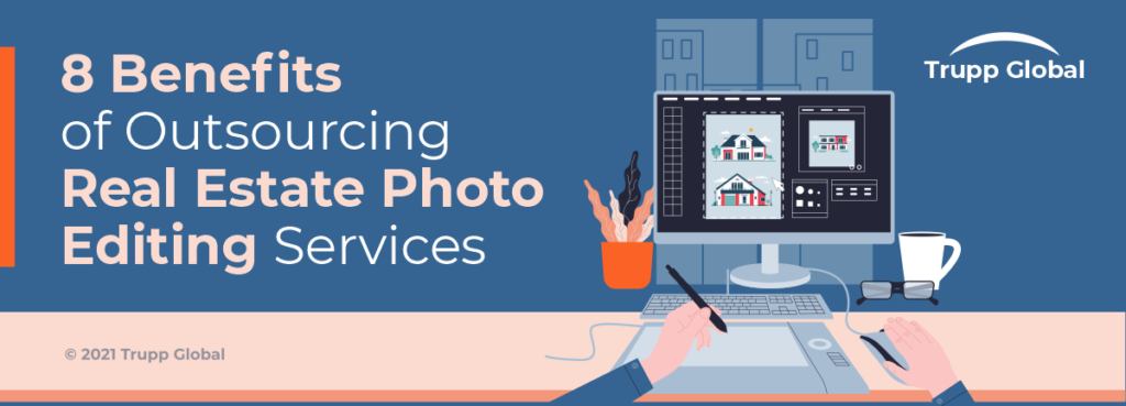 8 Benefits of Outsourcing Real Estate Photo Editing Services