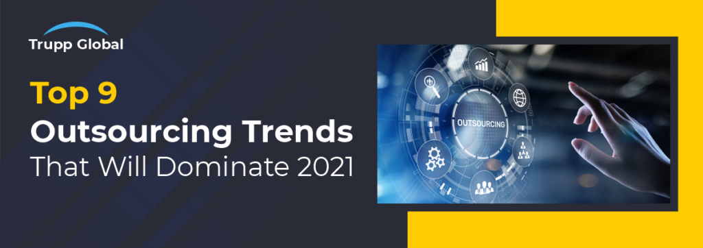 Top 9 Outsourcing Trends That Will Dominate 2021