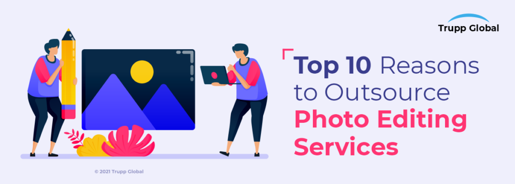 Top 10 Reasons to Outsource Photo Editing Services