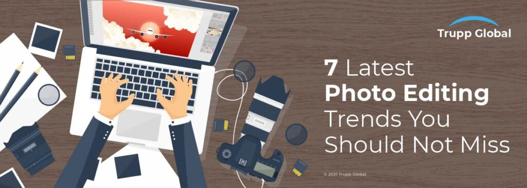 7 Latest Photo Editing Trends You Should Not Miss